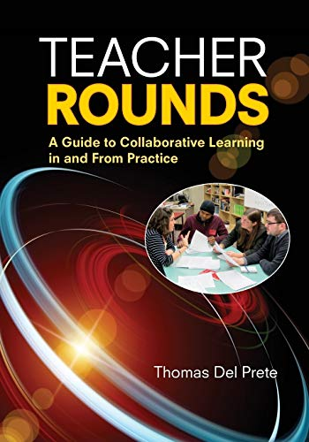 Teacher Rounds A Guide To Collaborative Learning In And From Practice