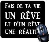 Tapis de souris Citation Fais de ta vie un rêve..