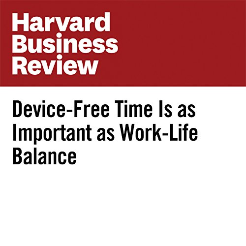 Device-Free Time Is as Important as Work-Life Balance | Charlotte Lieberman