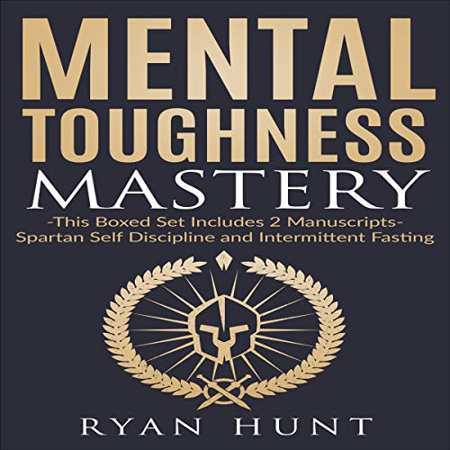 Mental Toughness Mastery     This Boxed Set Includes Two Manuscripts - Spartan Self Discipline and Intermittent Fasting              By:                                                                                                                                 Ryan Hunt                               Narrated by:                                                                                                                                 Russell Newton,                                                                                        RJ Malyk                      Length: 5 hrs and 46 mins     1 rating     Overall 4.0
