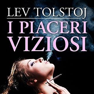 I piaceri viziosi                   Di:                                                                                                                                 Lev Tolstoj                               Letto da:                                                                                                                                 Carlo Properzi,                                                                                        Marcello Pozza                      Durata:  1 ora e 43 min     4 recensioni     Totali 3,3