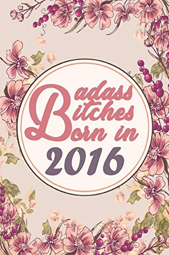 Badass Bitches Born in 2016 notebook: Funny Lined journal notebook - Birthday Gift for women born in 2016, Card alternative for best Friend, Gag Gift for her (2016 birthday gift) PDF Books