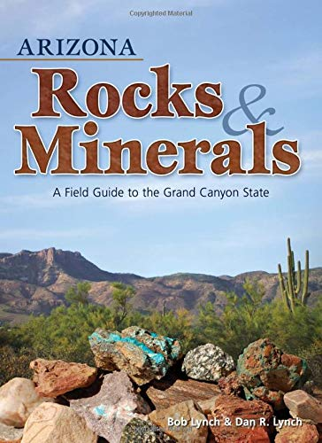 Arizona Rocks & Minerals: A Field Guide to the Grand Canyon State (Rocks & Minerals Identification Guides)