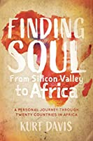 Finding Soul, From Silicon Valley to Africa: A Travel Memoir and Personal Journey Through Twenty Countries in Africa