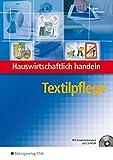 Hauswirtschaftlich handeln. Textilpflege Lehrbuch: Ausbildung Aktiv für die Berufsvorbereitung