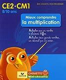 Mini Chouette - Mieux comprendre la Multiplication CE2 CM1 (8/10 ans) Mini Chouette - Multiplication CE2/CM1 (8/10 ans)