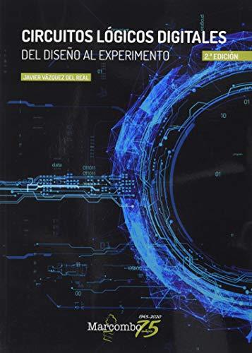 Circuitos lógicos digitales 2ª Ed.: Del diseño al experimento