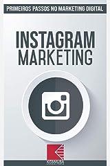 Instagram Marketing: Turbine E Transforme Seu Negócio Com Técnicas De Marketing Digital (Primeiros Passos No Marketing Digital Livro 3) eBook Kindle