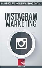 Instagram Marketing: Turbine E Transforme Seu Negócio Com Técnicas De Marketing Digital (Primeiros Passos No Marketing Digital Livro 3)