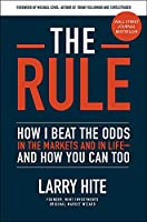 The Rule: How to Beat the Odds in Money and Life and How You Can Too