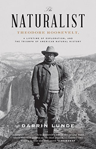 Compare Textbook Prices for The Naturalist: Theodore Roosevelt, A Lifetime of Exploration, and the Triumph of American Natural History Illustrated Edition ISBN 9780307464316 by Lunde, Darrin