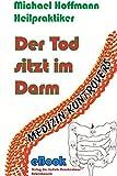 Der Tod sitzt im Darm: MEDIZIN KONTROVERS (Medizin kontrovers / naturheilkundlich-alternative Literatur) - Michael Hoffmann