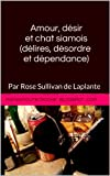 Amour, désir et chat siamois (délires, désordre et dépendance) (French Edition)