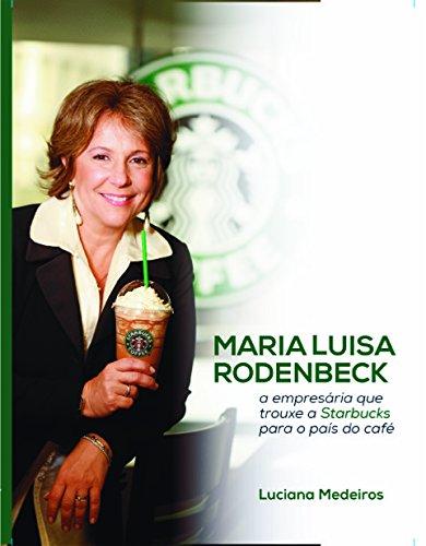 Maria Luisa Rodenbeck: a empresária que trouxe a Starbucks para o país do café