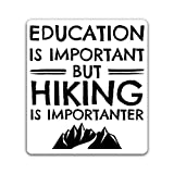 More Shiz Education is Important, But Hiking is Importanter Vinyl Decal Sticker - Car Truck Van SUV Window Wall Cup Laptop - One 5.25 Inch Decal - MKS0850