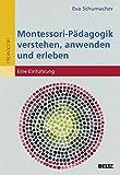Montessori-Pädagogik verstehen, anwenden und erleben: Eine Einführung (Individualisiertes Lernen mit Montessori)