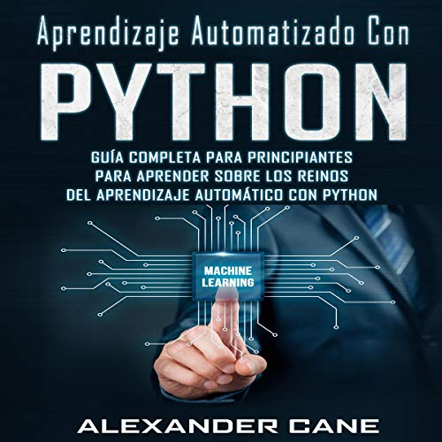 Aprendizaje Automatizado Con Python [Automated Learning with Python] Audiobook By Alexander Cane cover art