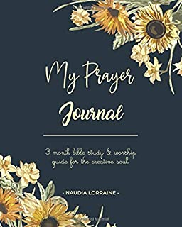 My Prayer Journal: 3 Month Bible Study & Worship Guide For the Creative Soul