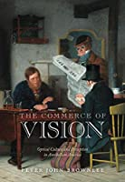 The Commerce of Vision: Optical Culture and Perception in Antebellum America (Early American Studies)