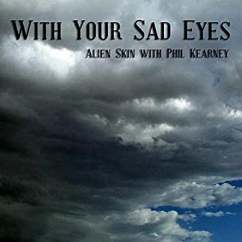 With Your Sad Eyes