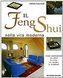Il Feng Shui nella vita moderna. Come armonizzare gli spazi in casa, sul lavoro, in giardi...