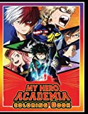 My Hero Academia Coloring Book: Perfect Gift for Kids And Adults That Love 'MY HERO ACADEMIA' Anime And Manga More Than +20 High Quality ... In Black And White for Encouraging Creativity