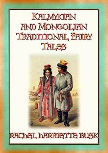 KALMYKIAN and MONGOLIAN TRADITIONAL FAIRY TALES - 39 Kalmyk and Mongolian Children's Stories: 39 Buddhist Fairy Tales and Folklore (English Edition)