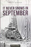 It Never Snows in September: The German View of Market-Garden and the Battle of Arnhem, September 1944
