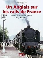 Un Anglais sur les rails de France - Vacances d'un photographe de 1962 à 1967 de Gérard Chambard