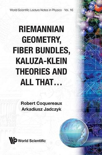 Riemannian Geometry, Fibre Bundles, Kaluza-Klein Theories And All That (World Scientific Lecture Notes in Physics, Band 16)