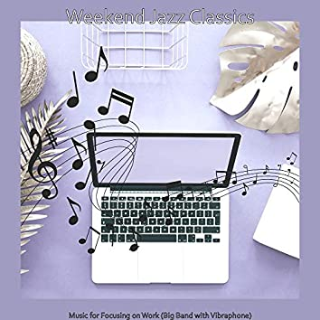 Music for Focusing on Work (Big Band with Vibraphone)