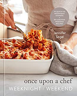 Once Upon a Chef: Weeknight/Weekend: 70 Quick-Fix Weeknight Dinners + 30 Luscious Weekend Recipes: A Cookbook by [Jennifer Segal]