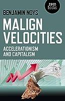 Malign Velocities: Accelerationism & Capitalism