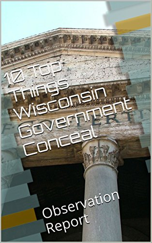 10 Top Things Wisconsin Government Conceal: Observation Report (English Edition)
