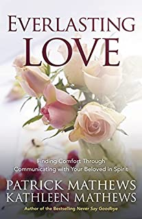 Everlasting Love: Finding Comfort Through Communicating with Your Beloved in Spirit