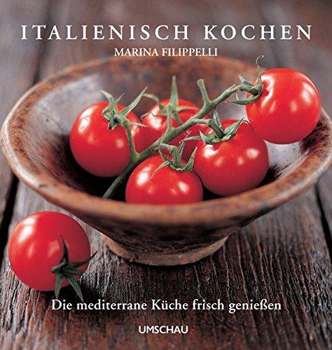 Italienisch kochen: Die mediterrane Küche frisch genießen