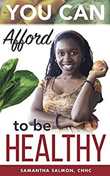 You Can Afford to Be Healthy by [Samantha Salmon, Akin Olokun]