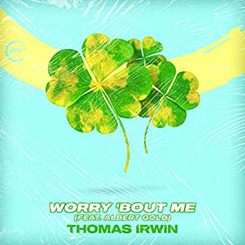 Worry 'Bout Me