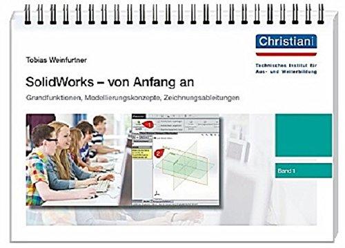 SolidWorks - von Anfang an: Band 1: Grundfunktionen, Modellierungskonzepte, Zeichnungsableitungen