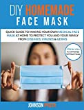 Do it Yourself Homemade Face Mask: Quick Guide To Making Your Own Medical Face Mask At Home To Protect You and Your Family From Diseases, Viruses & Germs (Respiratory Therapy)