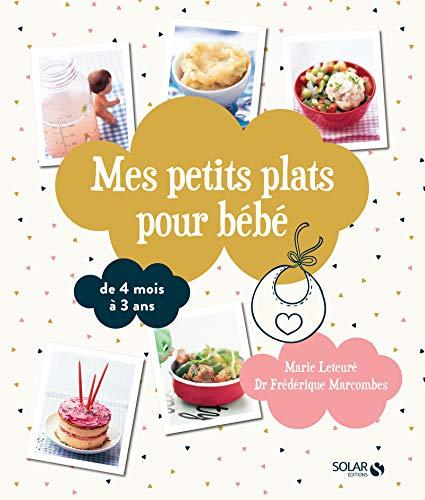 Mes petits plats pour bébé: De 4 mois à 3 ans