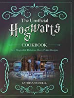 The Unofficial Hogwarts Cookbook: 60+ Magical & Delicious Harry Potter Recipes