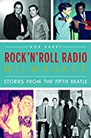 Rock 'n' Roll Radio Milwaukee: Stories from the Fifth Beatle