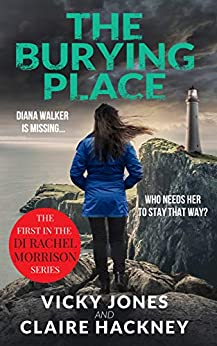 The Burying Place: A British Detective Series (The DI Rachel Morrison series Book 1) by [Vicky Jones, Claire Hackney]