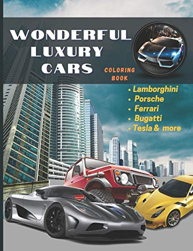 Wonderful Luxury Cars Coloring Book: Hot Rods Race Cars, Muscle & Sports Cars, Vintage Trucks & Classic Cars | All In One Coloring Book for Adults, - Hours Of Relaxation and Fun!