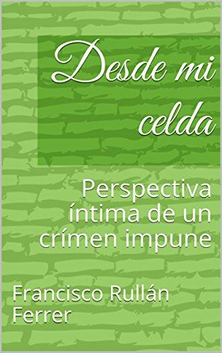 Desde mi celda: Perspectiva íntima de un crímen impune