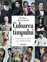 Culoarea Timpului. O Noua Istorie A Lumii De La 1850 La 1960