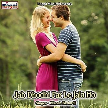 Jab Dhodhi Par Le Jala Ho