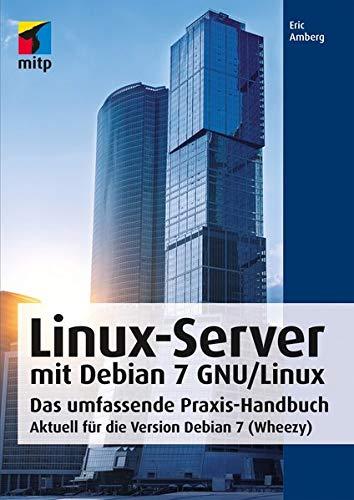 Linux-Server mit Debian 7 GNU/Linux: Das umfassende Praxis-Handbuch; Aktuell für die Version Debian 7 (Wheezy)