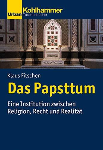 Das Papsttum: Eine Institution zwischen Religion, Recht und Realität (Urban-Taschenbücher)